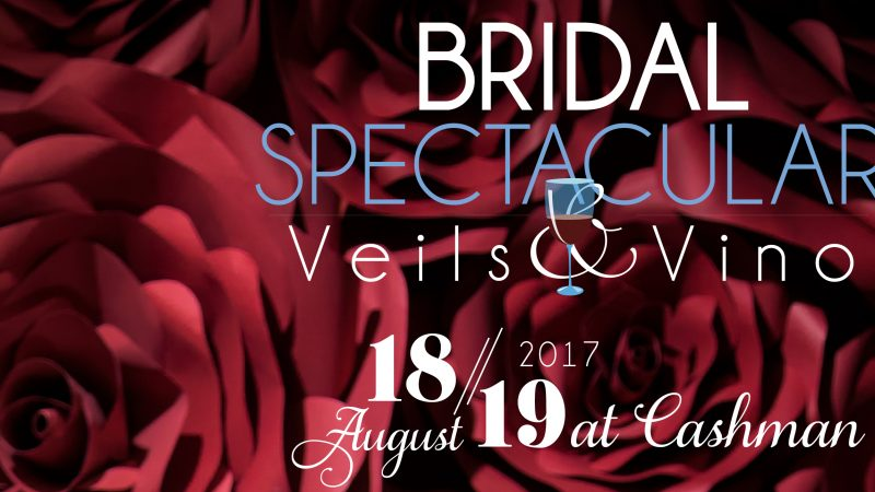 Bridal Spectacular Veils & Vino is August 18 & 19, 2017 at Cashman Center | Bridal Spectacular Wedding Expo